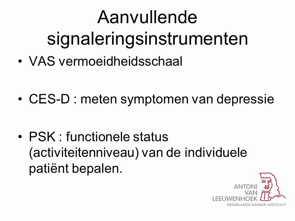 Aanvullende signaleringsinstrumenten •VAS vermoeidheidsschaal •CES-D : meten symptomen van depressie •PSK : functionele status (activiteitenniveau) va