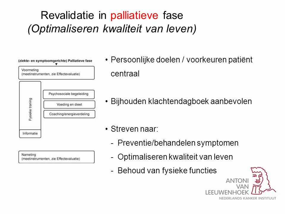 Revalidatie in palliatieve fase (Optimaliseren kwaliteit van leven) •Persoonlijke doelen / voorkeuren patiënt centraal •Bijhouden klachtendagboek aanb
