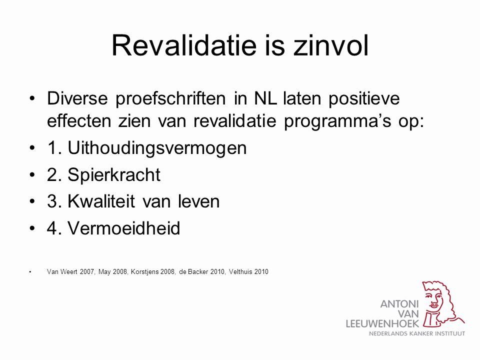 Revalidatie is zinvol •Diverse proefschriften in NL laten positieve effecten zien van revalidatie programma's op: •1. Uithoudingsvermogen •2. Spierkra