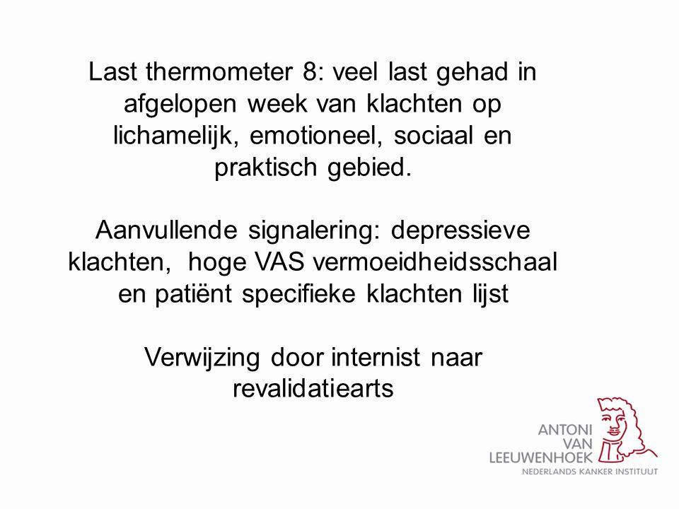Last thermometer 8: veel last gehad in afgelopen week van klachten op lichamelijk, emotioneel, sociaal en praktisch gebied. Aanvullende signalering: d