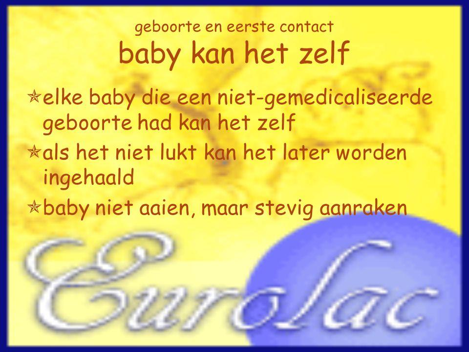 geboorte en eerste contact baby kan het zelf  elke baby die een niet-gemedicaliseerde geboorte had kan het zelf  als het niet lukt kan het later wor