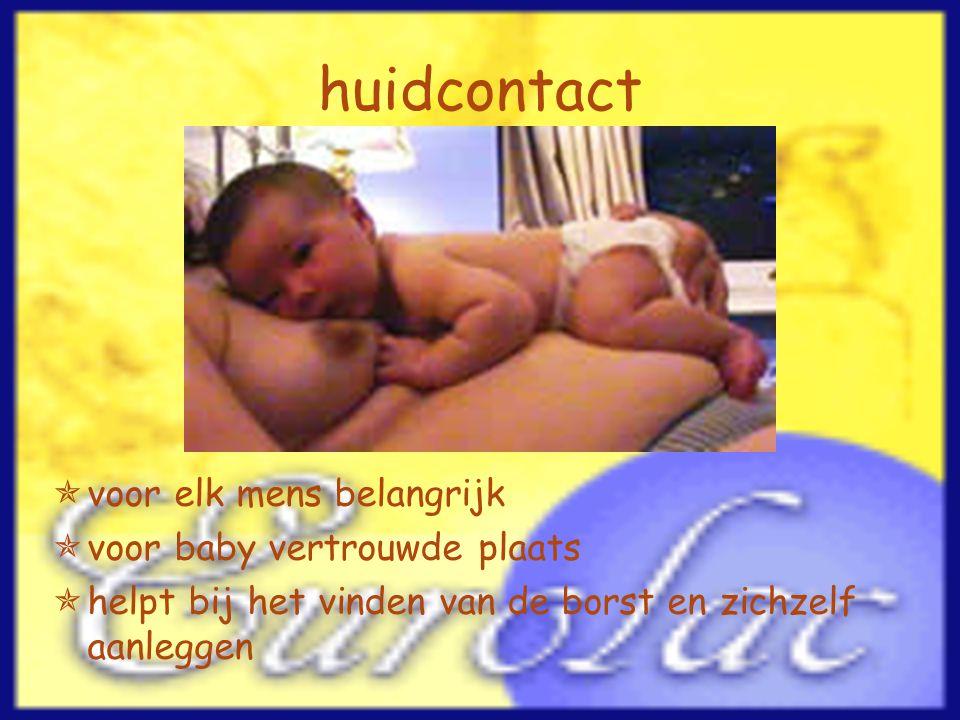 huidcontact  voor elk mens belangrijk  voor baby vertrouwde plaats  helpt bij het vinden van de borst en zichzelf aanleggen