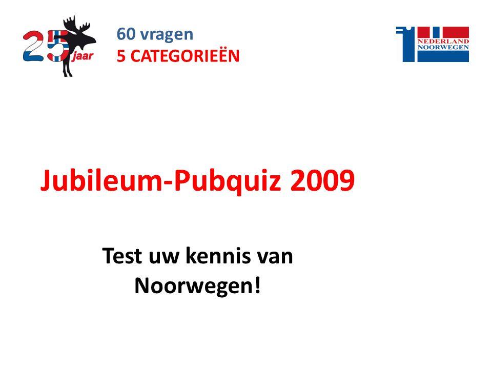 60 vragen Jubileum-Pubquiz 2009 Test uw kennis van Noorwegen! 5 CATEGORIEËN