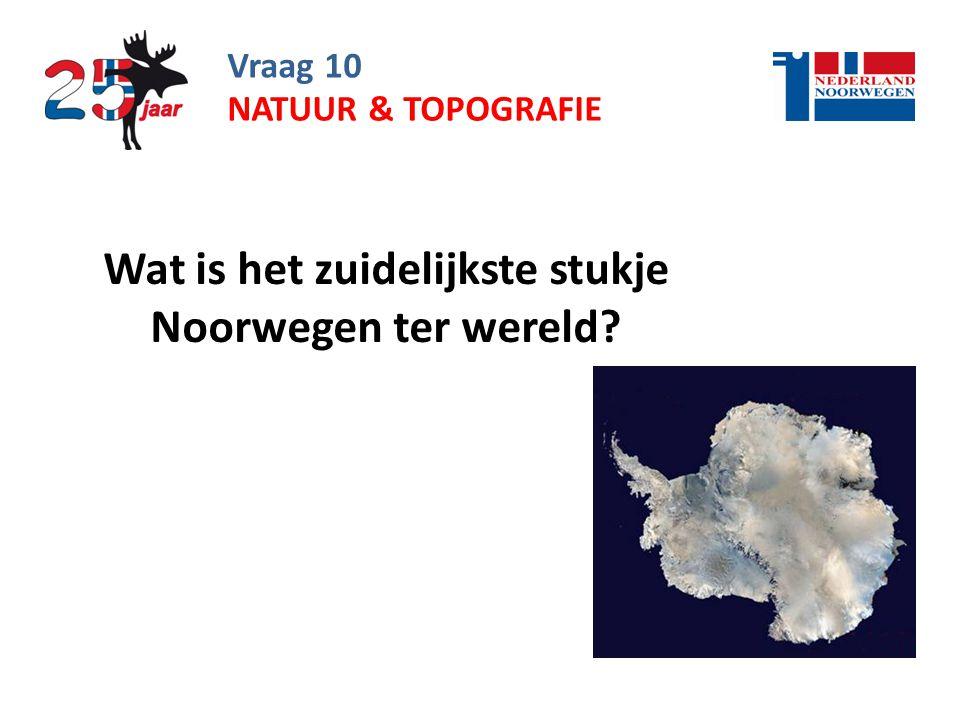 Vraag 10 Wat is het zuidelijkste stukje Noorwegen ter wereld? NATUUR & TOPOGRAFIE
