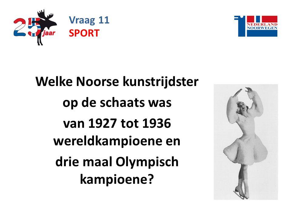 Vraag 11 Welke Noorse kunstrijdster op de schaats was van 1927 tot 1936 wereldkampioene en drie maal Olympisch kampioene.
