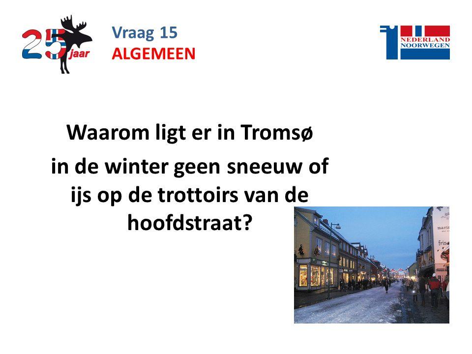 Vraag 15 Waarom ligt er in Tromsø in de winter geen sneeuw of ijs op de trottoirs van de hoofdstraat.