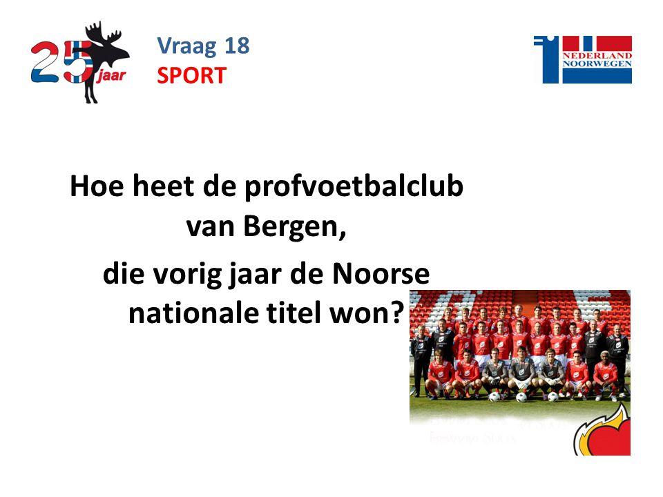 Vraag 18 Hoe heet de profvoetbalclub van Bergen, die vorig jaar de Noorse nationale titel won.