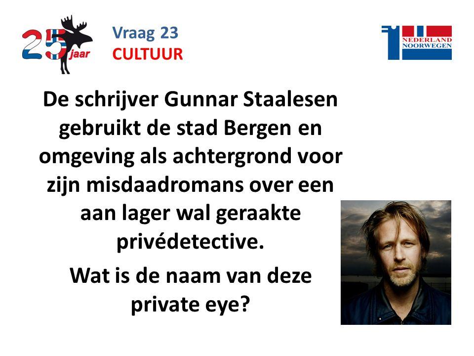 Vraag 23 De schrijver Gunnar Staalesen gebruikt de stad Bergen en omgeving als achtergrond voor zijn misdaadromans over een aan lager wal geraakte privédetective.