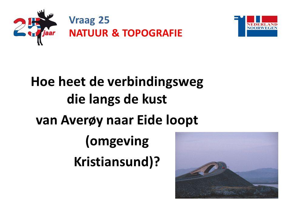 Vraag 25 Hoe heet de verbindingsweg die langs de kust van Averøy naar Eide loopt (omgeving Kristiansund).