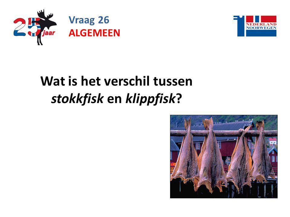 Vraag 26 Wat is het verschil tussen stokkfisk en klippfisk? ALGEMEEN