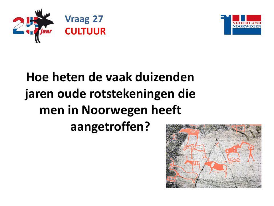 Vraag 27 Hoe heten de vaak duizenden jaren oude rotstekeningen die men in Noorwegen heeft aangetroffen.