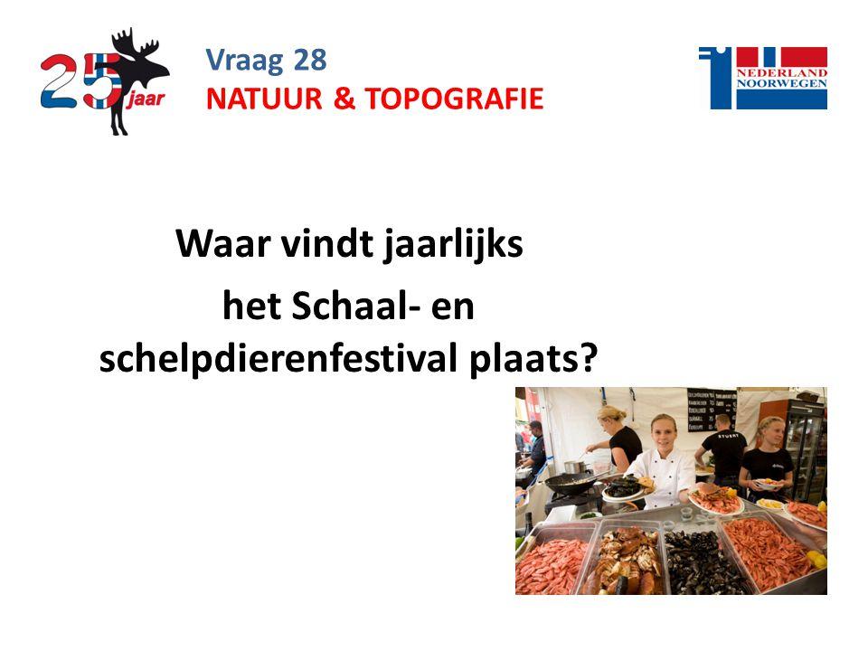 Vraag 28 Waar vindt jaarlijks het Schaal- en schelpdierenfestival plaats? NATUUR & TOPOGRAFIE