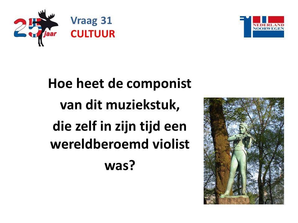 Vraag 31 Hoe heet de componist van dit muziekstuk, die zelf in zijn tijd een wereldberoemd violist was.