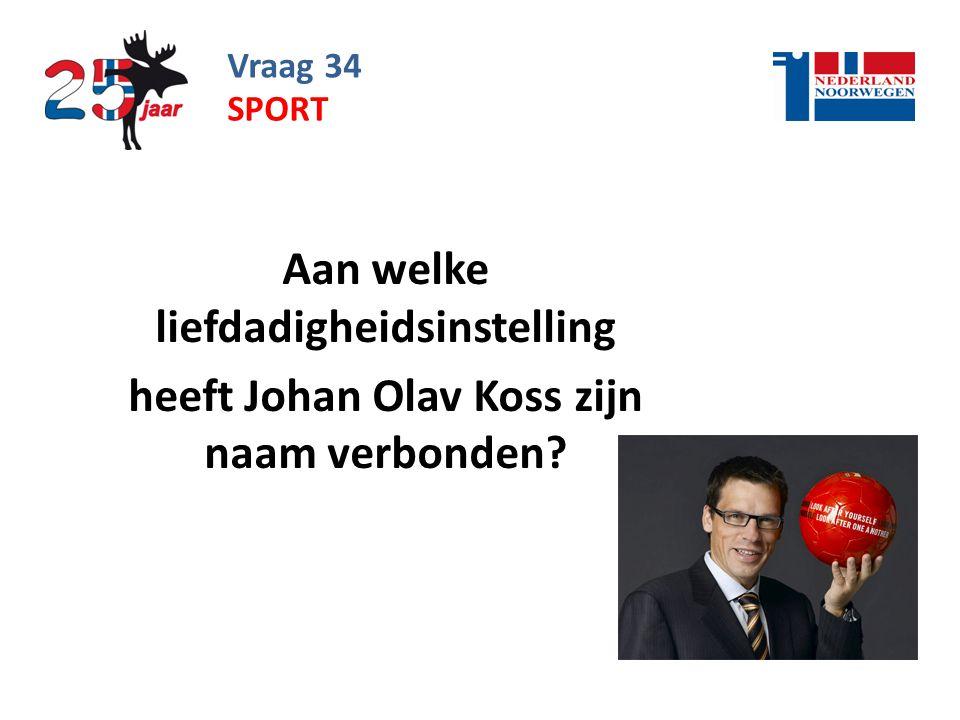 Vraag 34 Aan welke liefdadigheidsinstelling heeft Johan Olav Koss zijn naam verbonden? SPORT