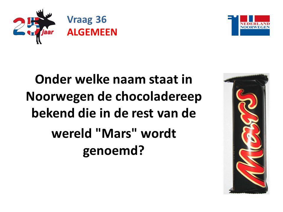 Vraag 36 Onder welke naam staat in Noorwegen de chocoladereep bekend die in de rest van de wereld Mars wordt genoemd.