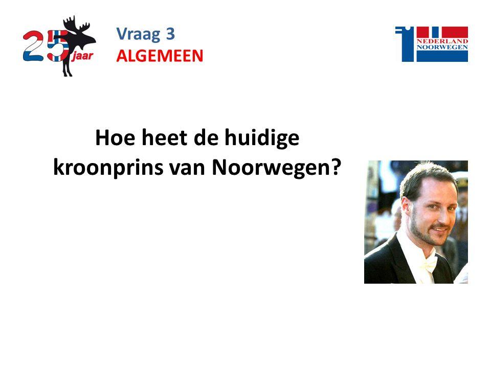 Vraag 3 Hoe heet de huidige kroonprins van Noorwegen? ALGEMEEN