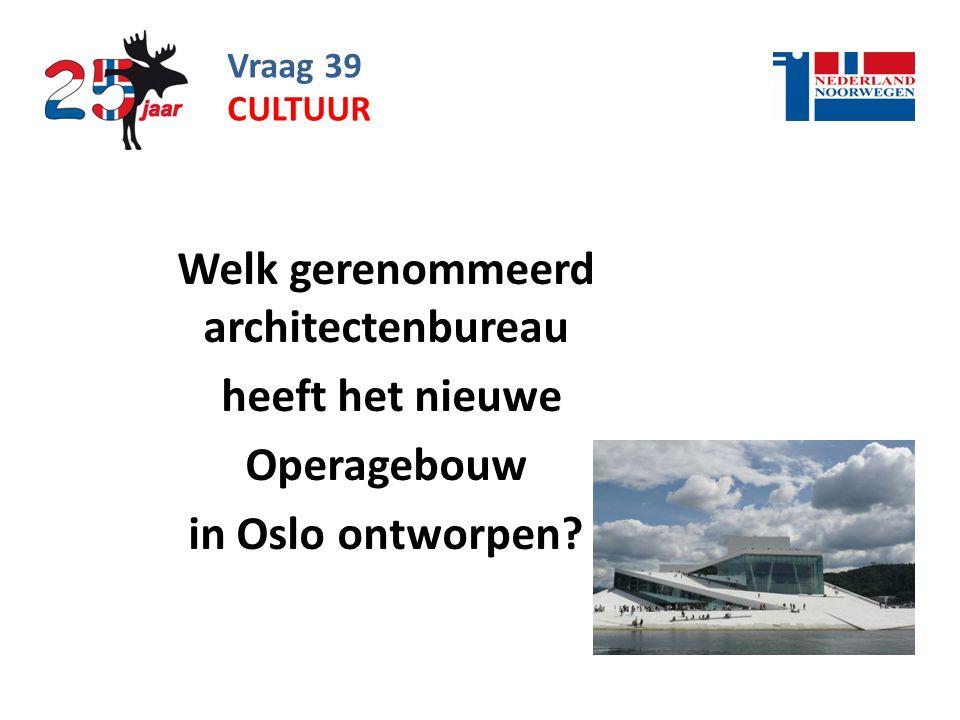 Vraag 39 Welk gerenommeerd architectenbureau heeft het nieuwe Operagebouw in Oslo ontworpen.