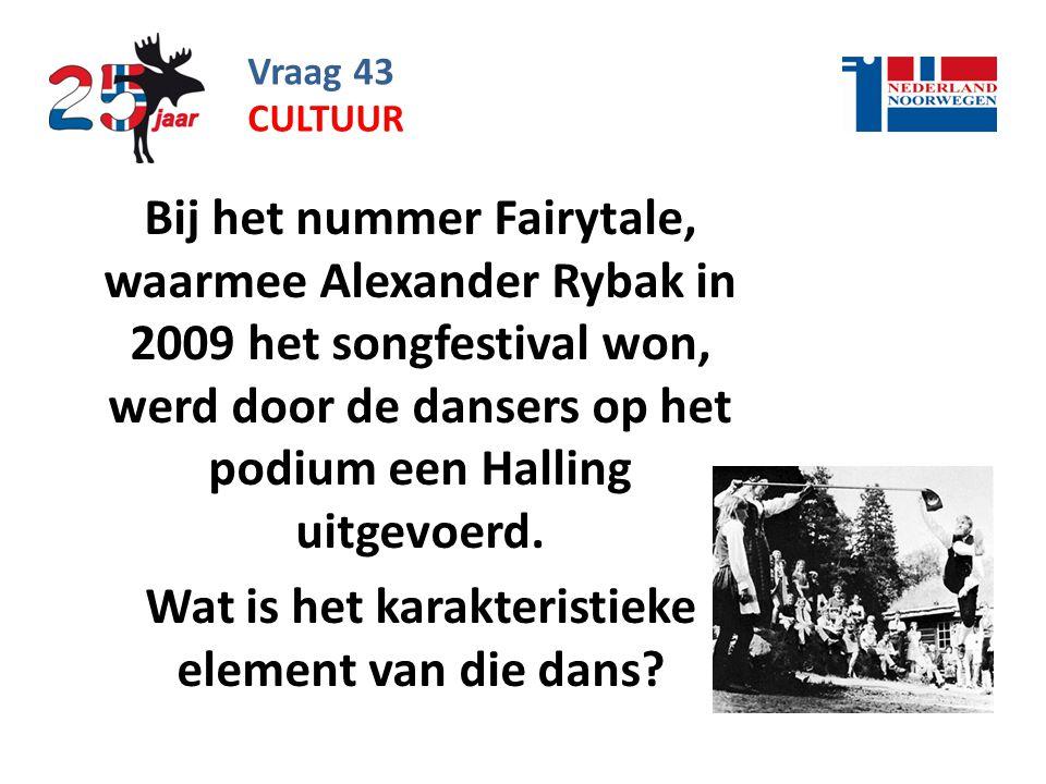 Vraag 43 Bij het nummer Fairytale, waarmee Alexander Rybak in 2009 het songfestival won, werd door de dansers op het podium een Halling uitgevoerd.