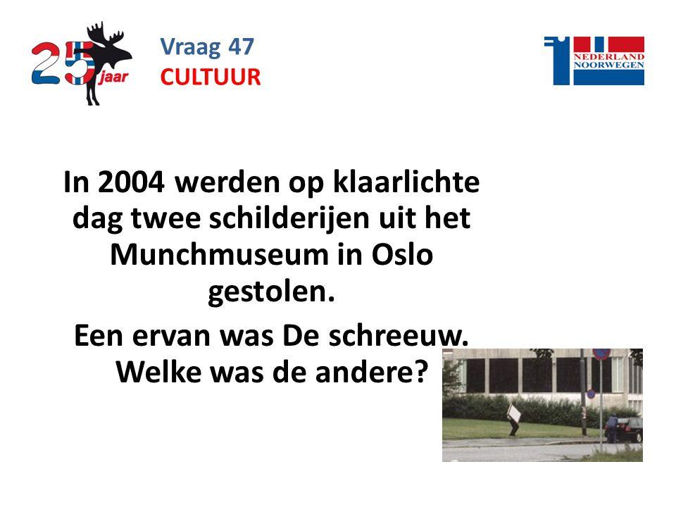 Vraag 47 In 2004 werden op klaarlichte dag twee schilderijen uit het Munchmuseum in Oslo gestolen.