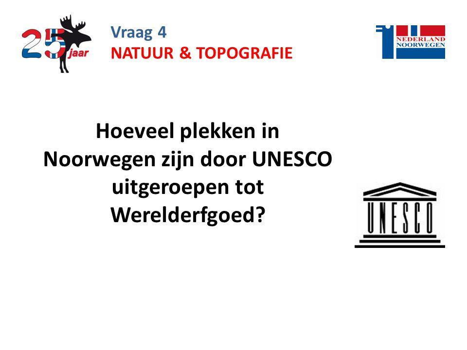 Vraag 4 Hoeveel plekken in Noorwegen zijn door UNESCO uitgeroepen tot Werelderfgoed.