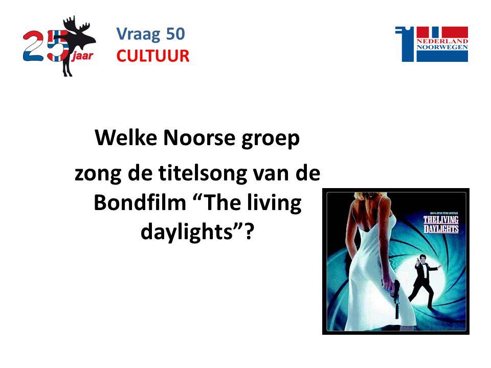 Vraag 50 Welke Noorse groep zong de titelsong van de Bondfilm The living daylights ? CULTUUR