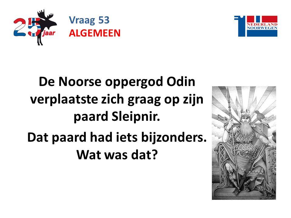 Vraag 53 De Noorse oppergod Odin verplaatste zich graag op zijn paard Sleipnir.