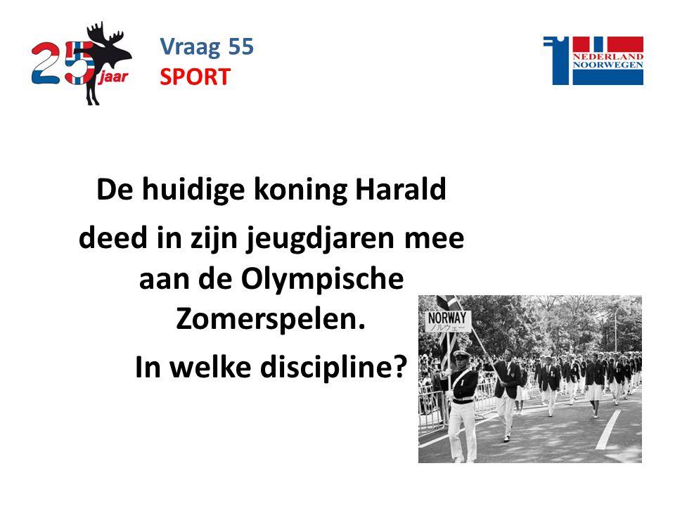 Vraag 55 De huidige koning Harald deed in zijn jeugdjaren mee aan de Olympische Zomerspelen.