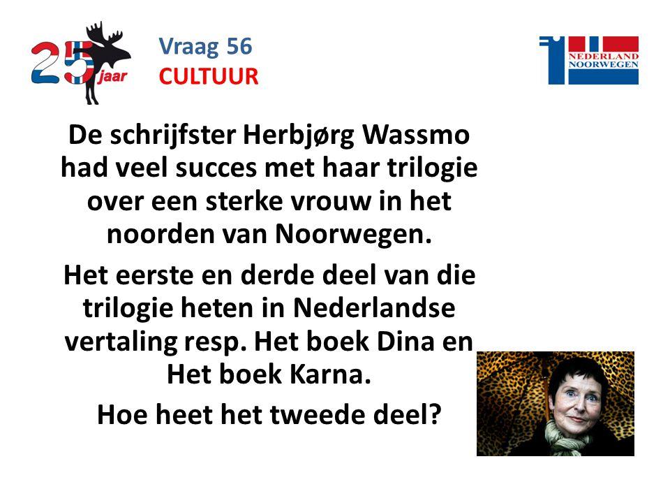 Vraag 56 De schrijfster Herbjørg Wassmo had veel succes met haar trilogie over een sterke vrouw in het noorden van Noorwegen.