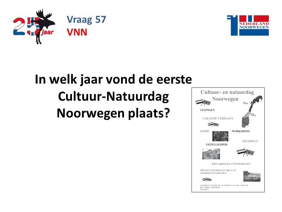 Vraag 57 In welk jaar vond de eerste Cultuur-Natuurdag Noorwegen plaats? VNN