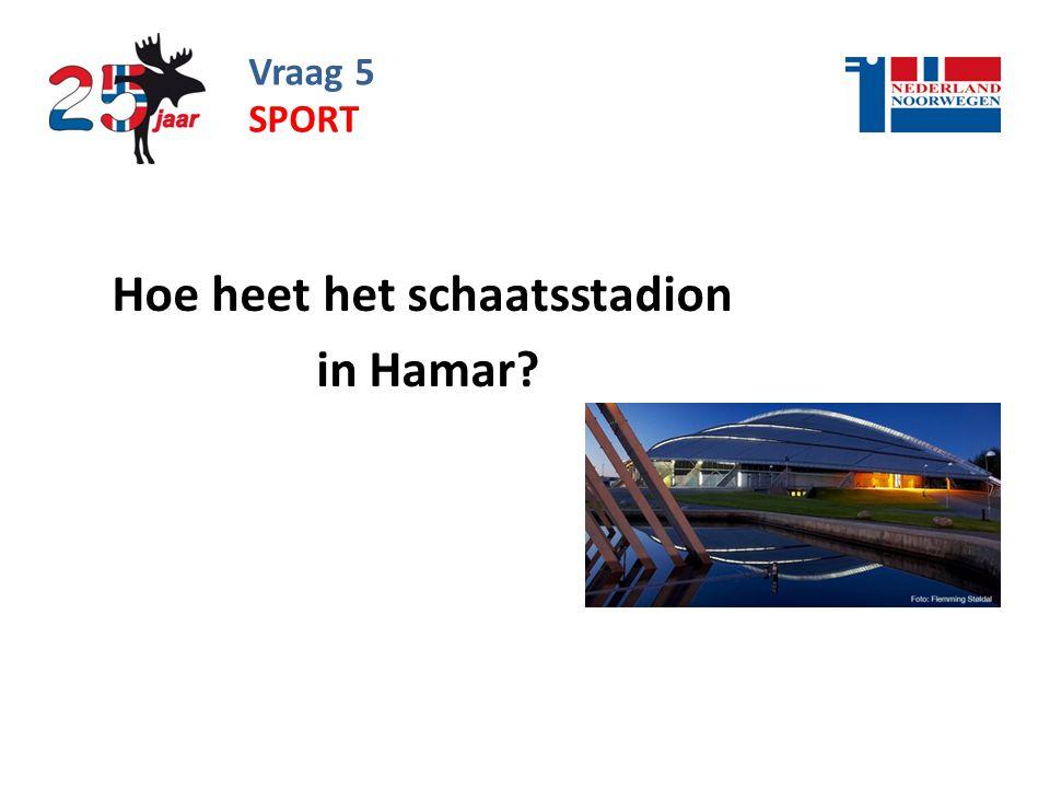 Vraag 5 Hoe heet het schaatsstadion in Hamar? SPORT