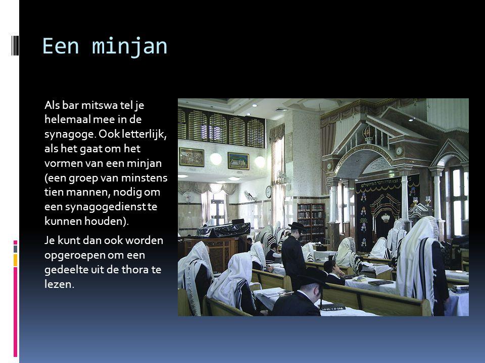 Een minjan Als bar mitswa tel je helemaal mee in de synagoge. Ook letterlijk, als het gaat om het vormen van een minjan (een groep van minstens tien m