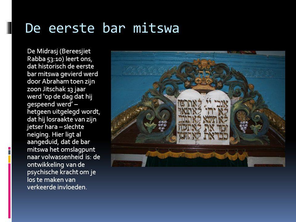 De eerste bar mitswa De Midrasj (Bereesjiet Rabba 53:10) leert ons, dat historisch de eerste bar mitswa gevierd werd door Abraham toen zijn zoon Jitsc