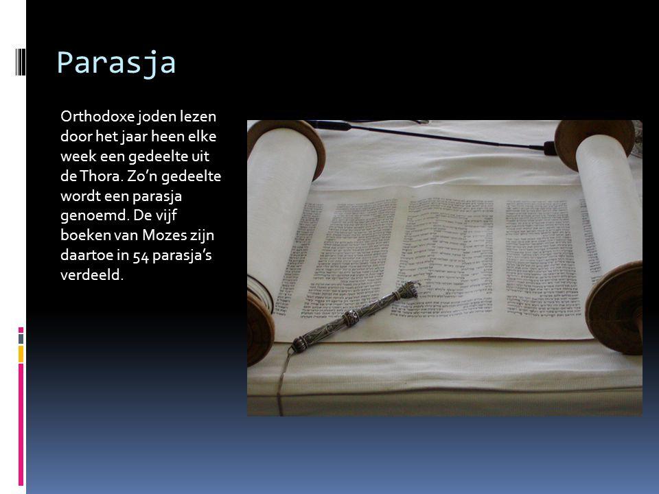 Parasja Orthodoxe joden lezen door het jaar heen elke week een gedeelte uit de Thora. Zo'n gedeelte wordt een parasja genoemd. De vijf boeken van Moze
