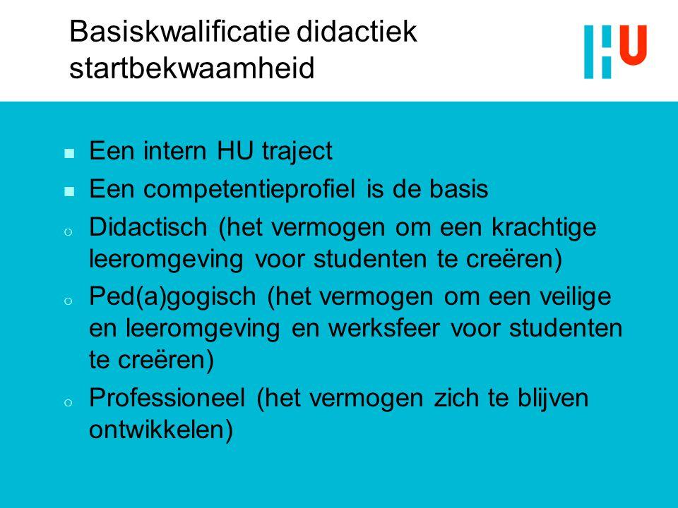 Basiskwalificatie didactiek startbekwaamheid n Een intern HU traject n Een competentieprofiel is de basis o Didactisch (het vermogen om een krachtige