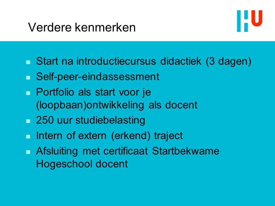 Verdere kenmerken n Start na introductiecursus didactiek (3 dagen) n Self-peer-eindassessment n Portfolio als start voor je (loopbaan)ontwikkeling als