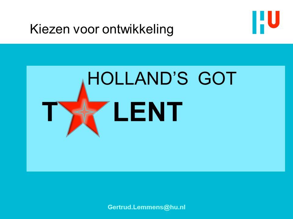 Kiezen voor ontwikkeling HOLLAND'S GOT T LENT Gertrud.Lemmens@hu.nl