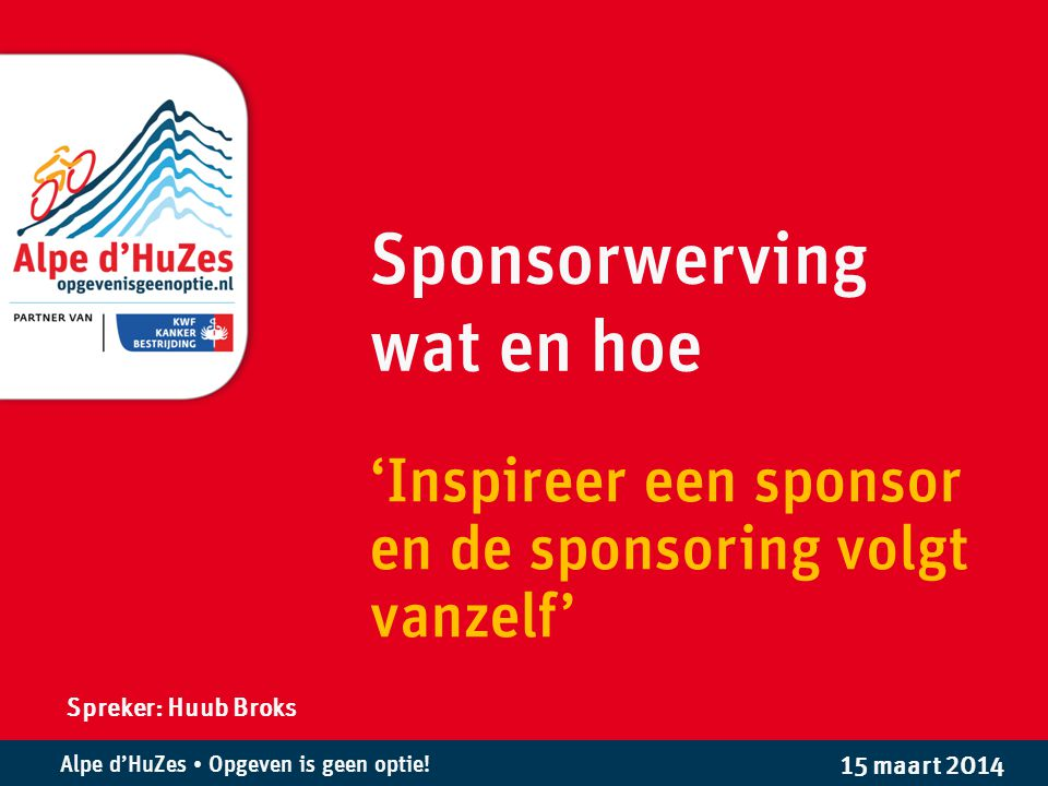 Alpe d'HuZes • Opgeven is geen optie.Stelling / overtuiging Sponsorwerving is leuk.