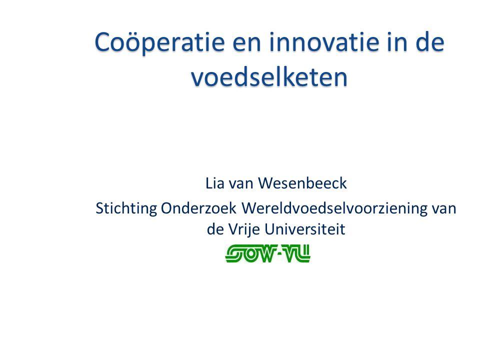 Coöperatie en innovatie in de voedselketen Lia van Wesenbeeck Stichting Onderzoek Wereldvoedselvoorziening van de Vrije Universiteit