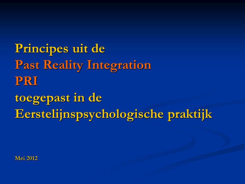 Principes uit de Past Reality Integration PRI toegepast in de Eerstelijnspsychologische praktijk Mei 2012 Principes uit de Past Reality Integration PRI toegepast in de Eerstelijnspsychologische praktijk Mei 2012