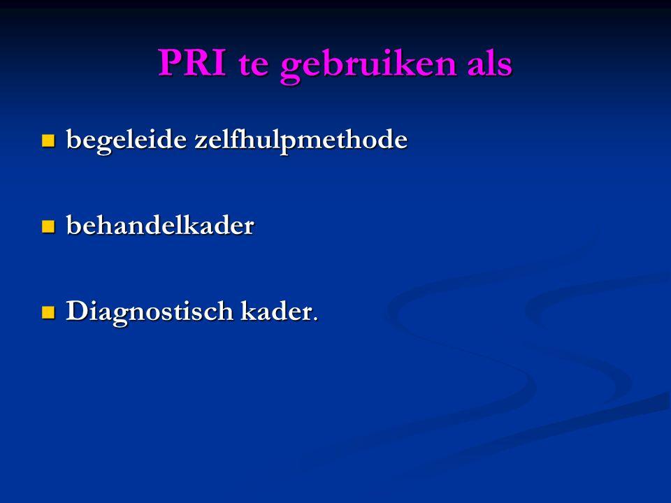 PRI te gebruiken als  begeleide zelfhulpmethode  behandelkader  Diagnostisch kader.
