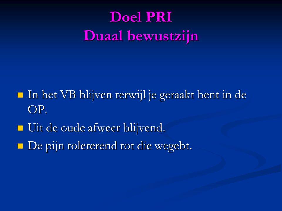 Doel PRI Duaal bewustzijn  In het VB blijven terwijl je geraakt bent in de OP.