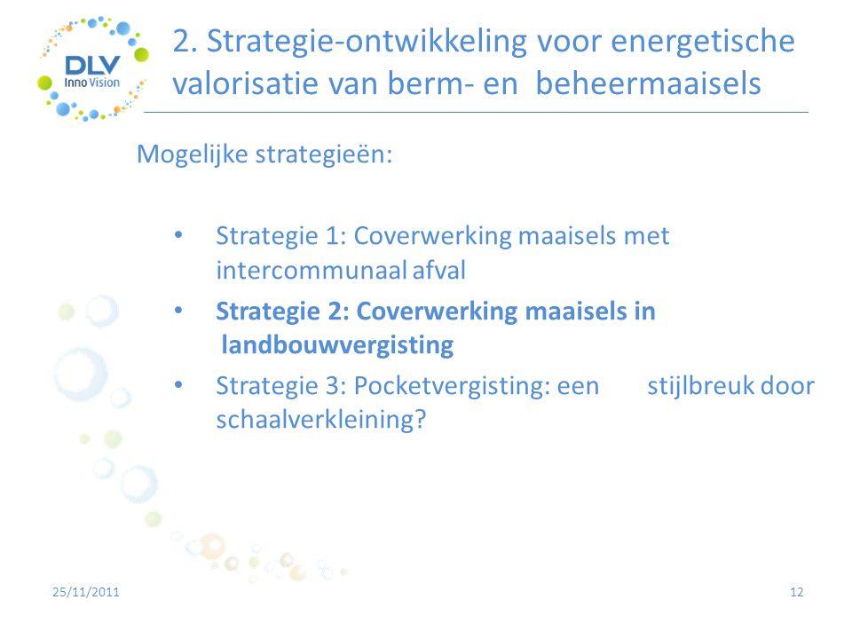 2. Strategie-ontwikkeling voor energetische valorisatie van berm- en beheermaaisels 12 Mogelijke strategieën: • Strategie 1: Coverwerking maaisels met