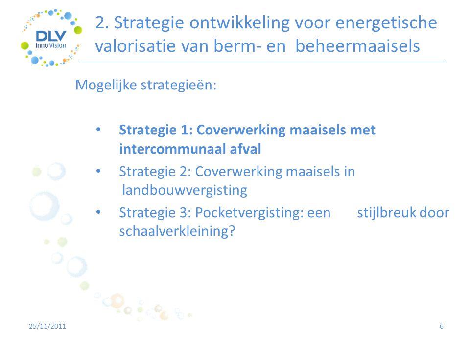 2. Strategie ontwikkeling voor energetische valorisatie van berm- en beheermaaisels 6 Mogelijke strategieën: • Strategie 1: Coverwerking maaisels met