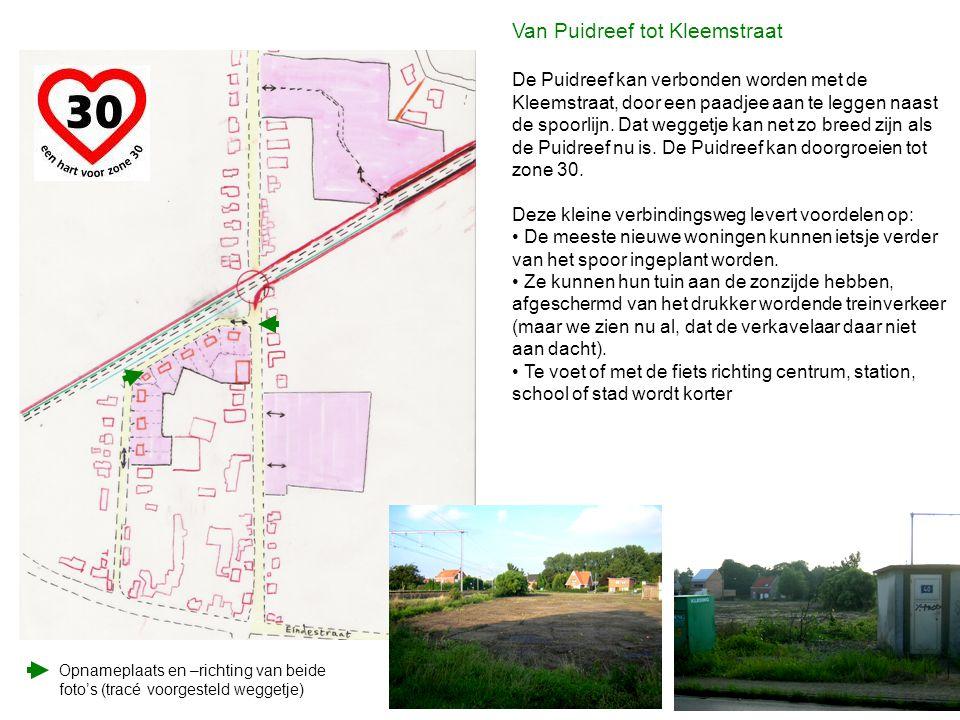 Van Puidreef tot Kleemstraat De Puidreef kan verbonden worden met de Kleemstraat, door een paadjee aan te leggen naast de spoorlijn. Dat weggetje kan
