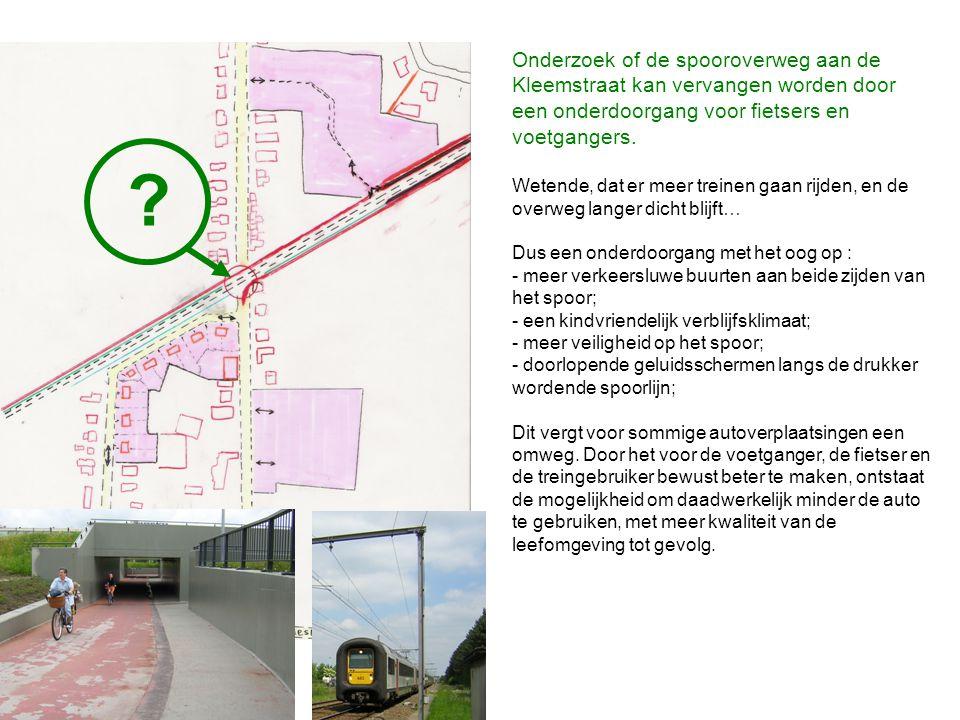 Onderzoek of de spooroverweg aan de Kleemstraat kan vervangen worden door een onderdoorgang voor fietsers en voetgangers. Wetende, dat er meer treinen
