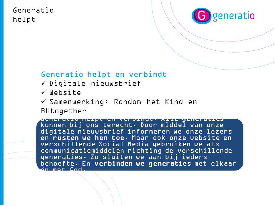 Generatio helpt en verbindt  Digitale nieuwsbrief  Website  Samenwerking: Rondom het Kind en BUtogether Generatio helpt en verbindt. Alle generatie