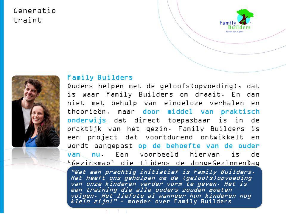 Generatio traint Family Builders Ouders helpen met de geloofs(opvoeding), dat is waar Family Builders om draait. En dan niet met behulp van eindeloze