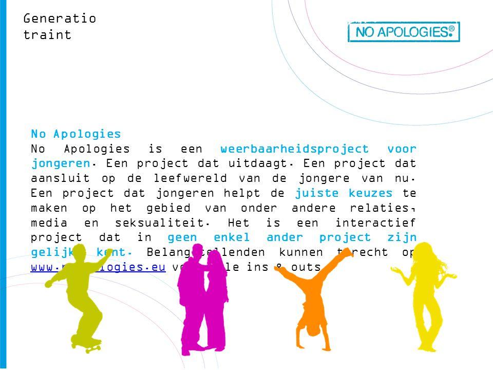 Generatio traint No Apologies No Apologies is een weerbaarheidsproject voor jongeren. Een project dat uitdaagt. Een project dat aansluit op de leefwer