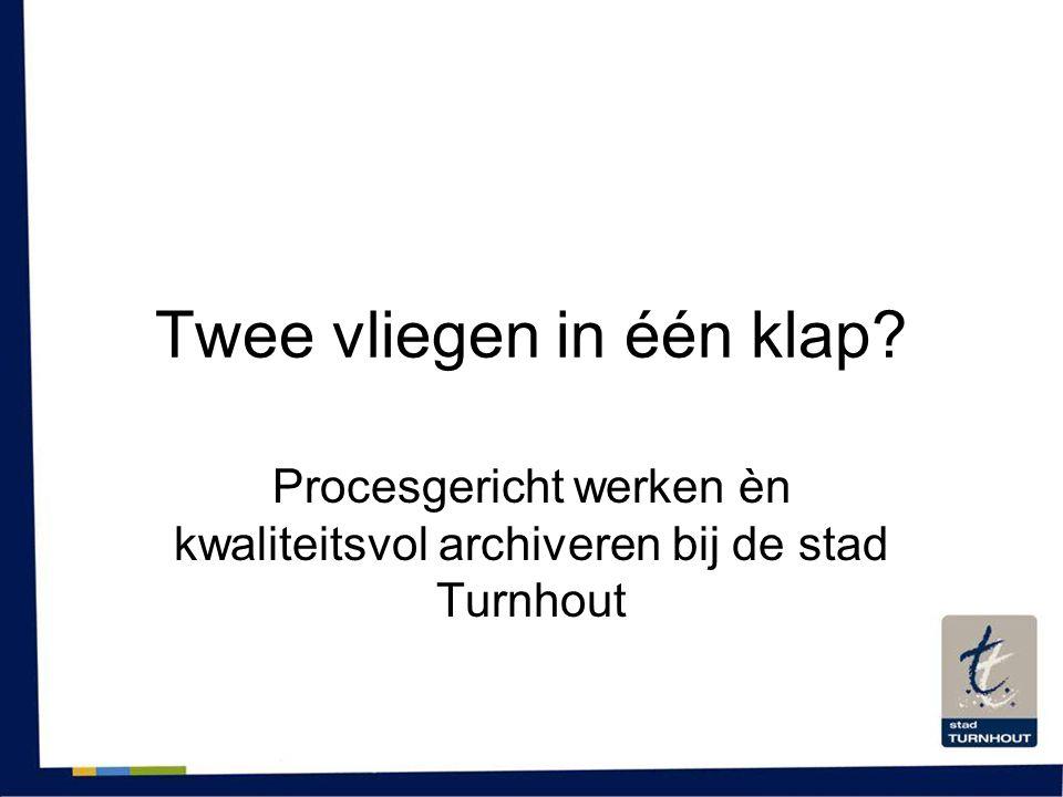 Twee vliegen in één klap? Procesgericht werken èn kwaliteitsvol archiveren bij de stad Turnhout