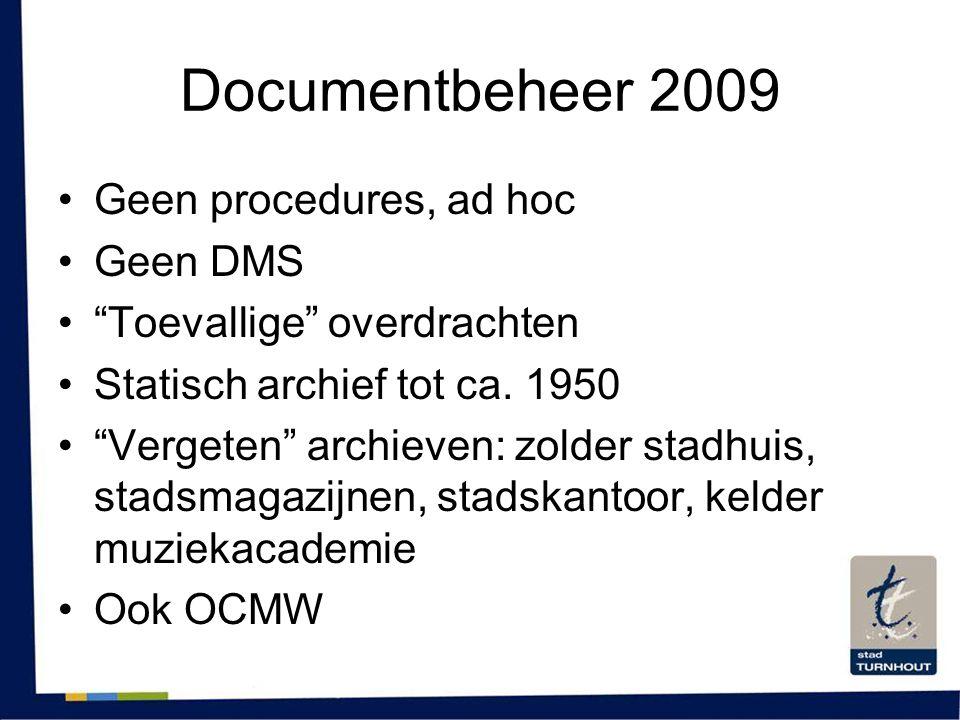 """Documentbeheer 2009 •Geen procedures, ad hoc •Geen DMS •""""Toevallige"""" overdrachten •Statisch archief tot ca. 1950 •""""Vergeten"""" archieven: zolder stadhui"""